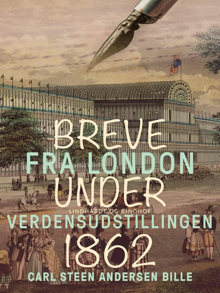 Breve fra London under Verdensudstillingen 1862 af Carl Steen Andersen Bille
