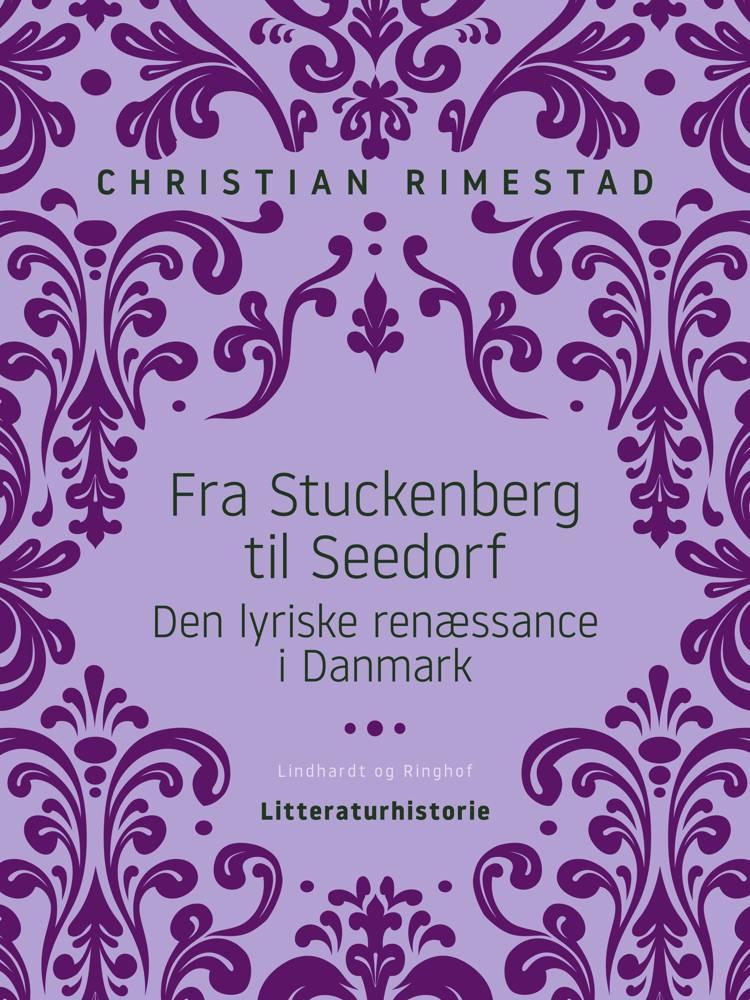 Fra Stuckenberg til Seedorf. Den lyriske renæssance i Danmark af Christian Rimestad