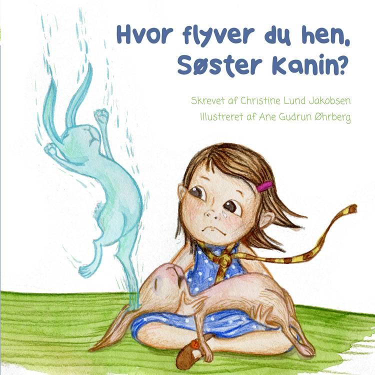 Hvor flyver du hen, Søster Kanin? af Christine Lund Jakobsen