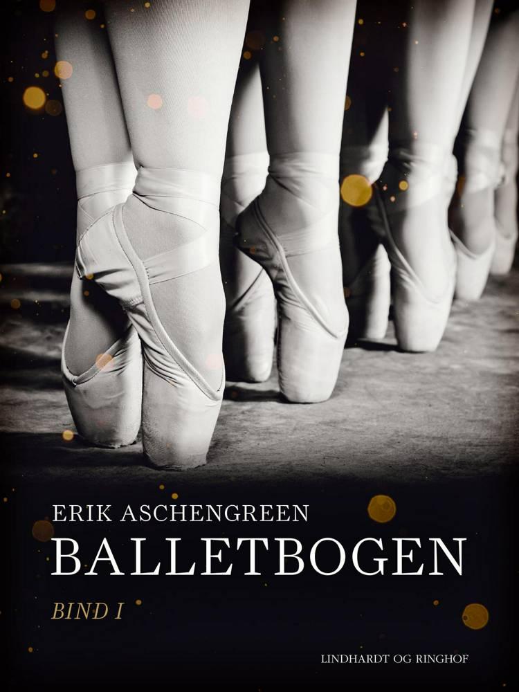 Balletbogen. Bind 1 af Erik Aschengreen