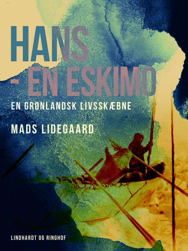 Hans - en eskimo. En grønlandsk livsskæbne af Mads Lidegaard