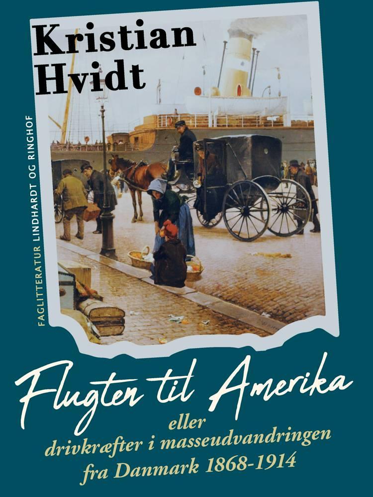 Flugten til Amerika eller drivkræfter i masseudvandringen fra Danmark 1868-1914 af Kristian Hvidt