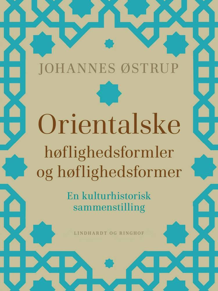 Orientalske høflighedsformler og høflighedsformer. En kulturhistorisk sammenstilling af Johannes Østrup