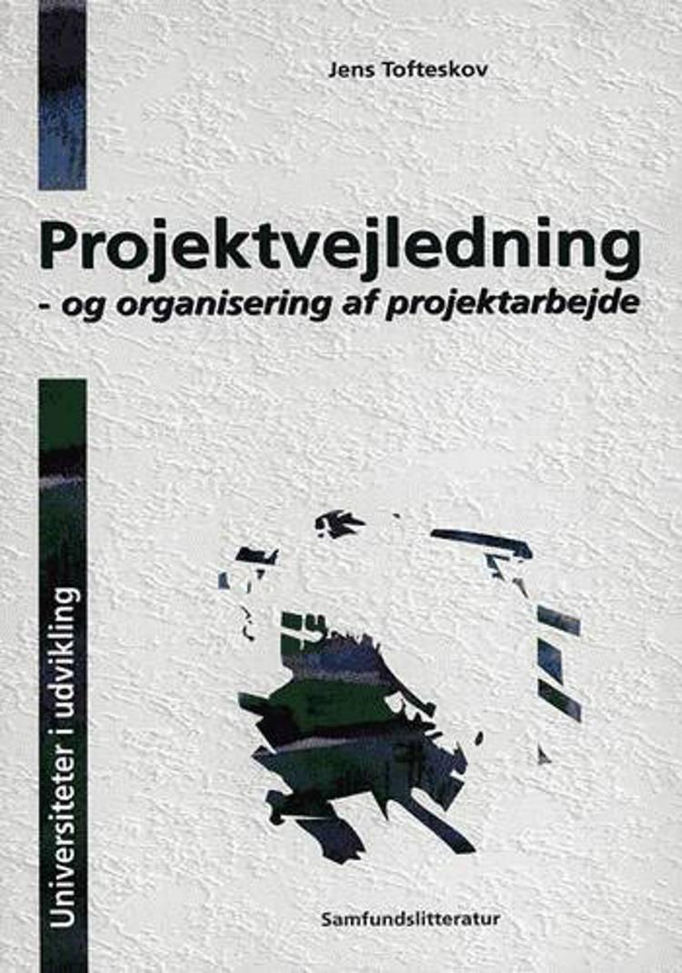 Projektvejledning - og organisering af projektarbejde af Jens Tofteskov