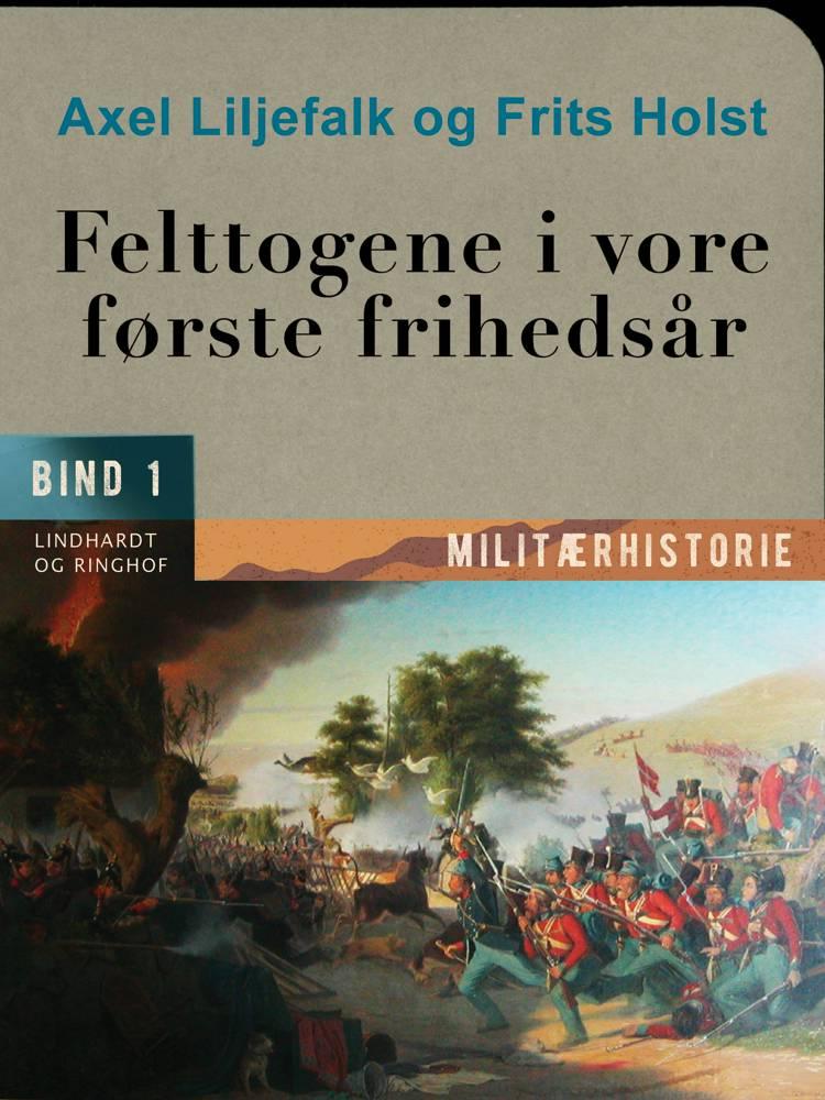 Felttogene i vore første frihedsår. Bind 1 af Axel Liljefalk og Frits Holst