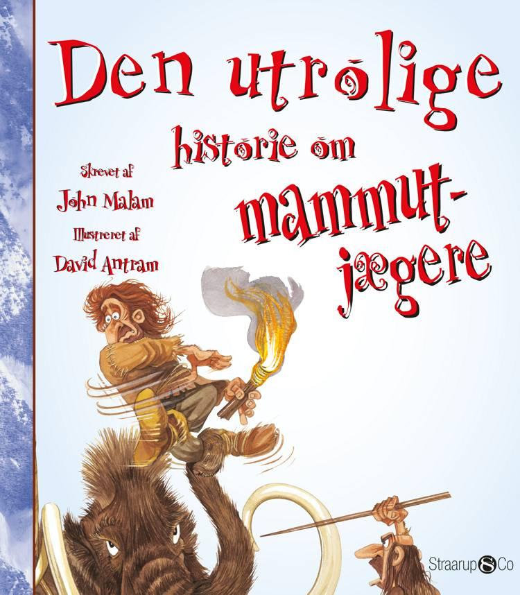 Den utrolige historie om mammutjægere af John Malam