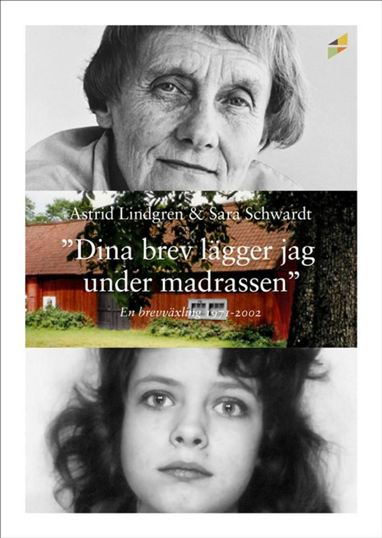 ''Dina brev lägger jag under madrassen'' : en brevväxling 1971-2002 af Astrid Lindgren og Sara Schwardt