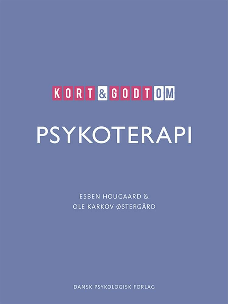 Kort & godt om PSYKOTERAPI af Esben Hougaard og Ole Karkov Østergård