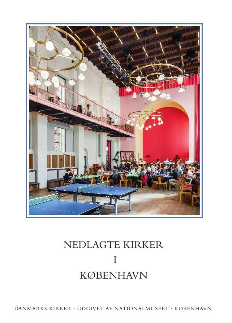 Danmarks Kirker: København by, hft. 34. Nedlagte kirker i København af Ulla Kjær, Bjørn Westerbeek Dahl og Lasse J. Bendtsen