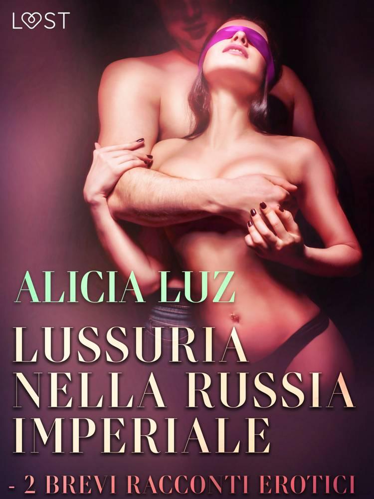 Lussuria nella Russia imperiale - 2 brevi racconti erotici af Alicia Luz