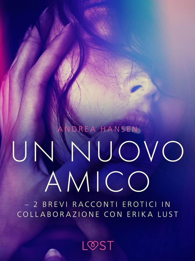 Un nuovo amico - 2 brevi racconti erotici in collaborazione con Erika Lust af Andrea Hansen