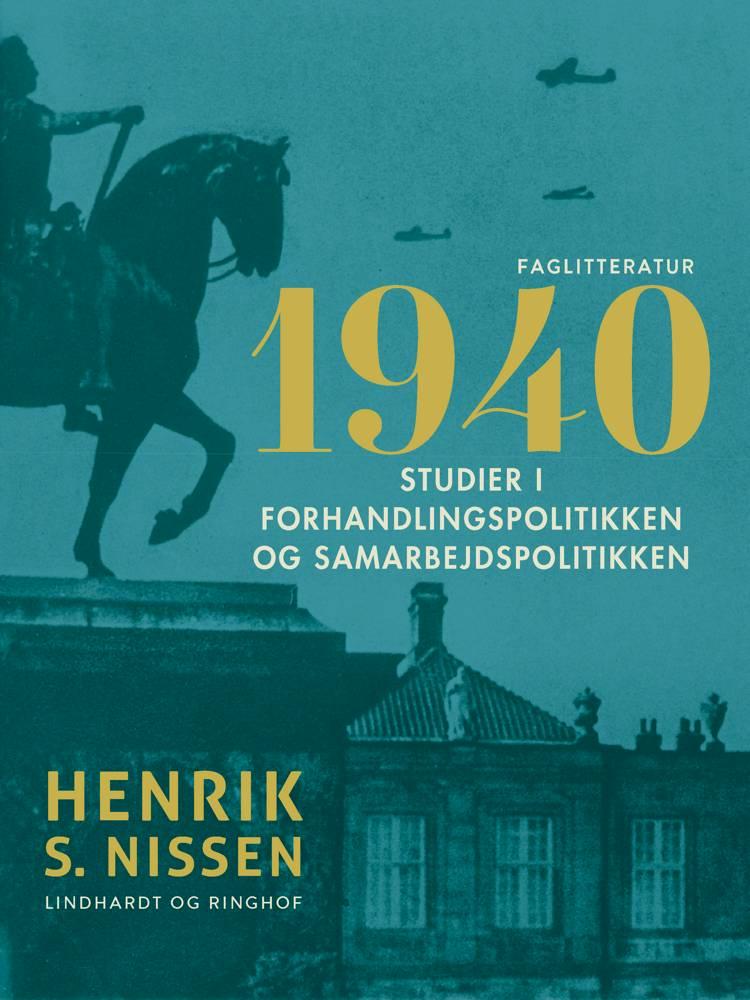 1940. Studier i forhandlingspolitikken og samarbejdspolitikken af Henrik S. Nissen
