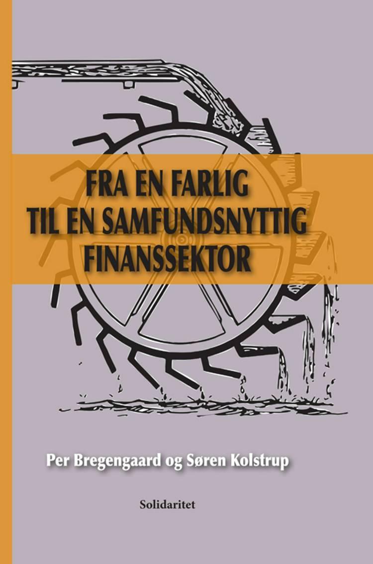Fra en farlig til en samfundsnyttig finanssektor af Per Bregengaard og Søren Kolstrup