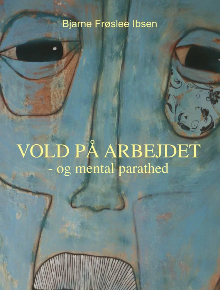 Vold på arbejdet af Bjarne Frøslee Ibsen