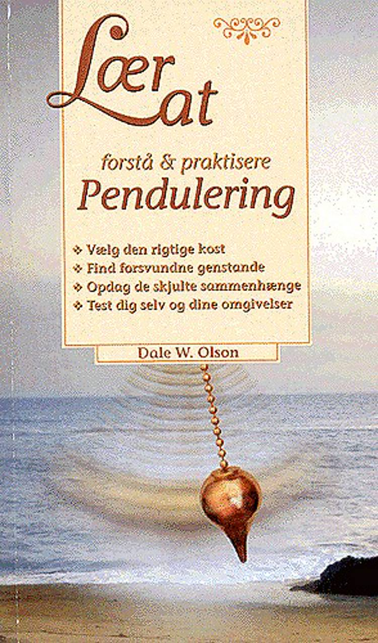 Lær at forstå & praktisere pendulering af Dale W. Olson