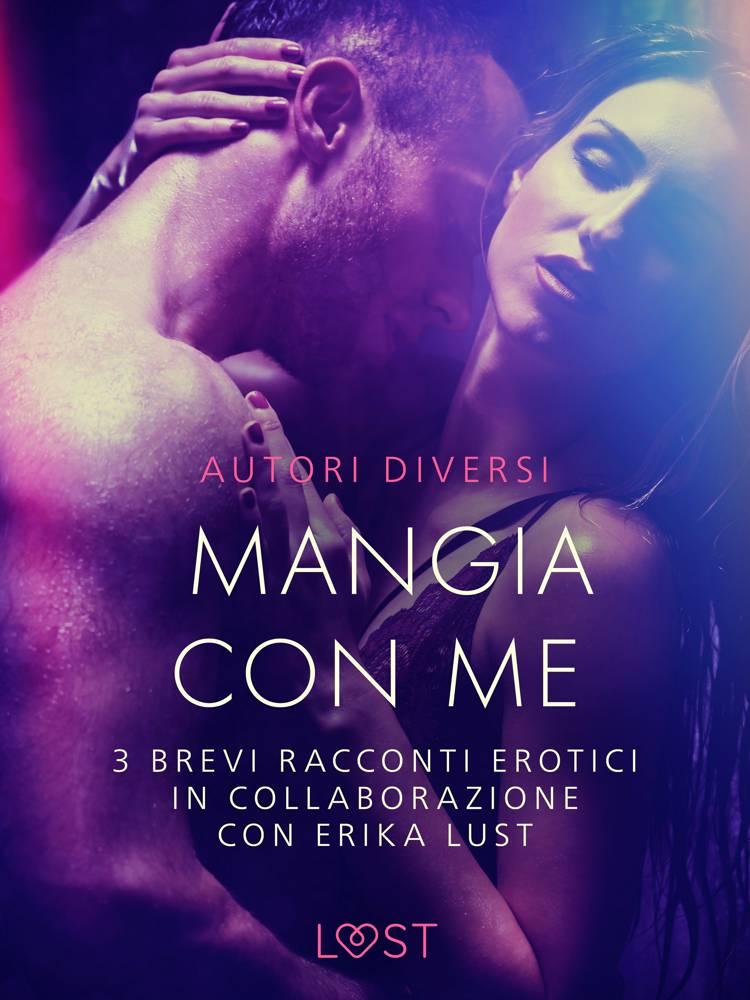 Mangia con me - 3 brevi racconti erotici in collaborazione con Erika Lust af Cecilie Rosdahl, Sarah Skov og Olrik