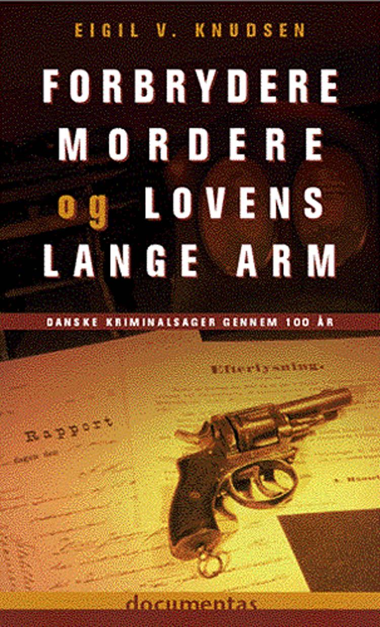 Forbrydere, mordere og lovens lange arm af Eigil V. Knudsen