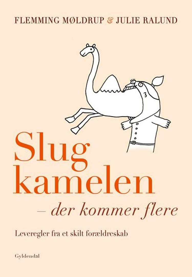 Slug kamelen - der kommer flere af Flemming Møldrup og Julie Ralund