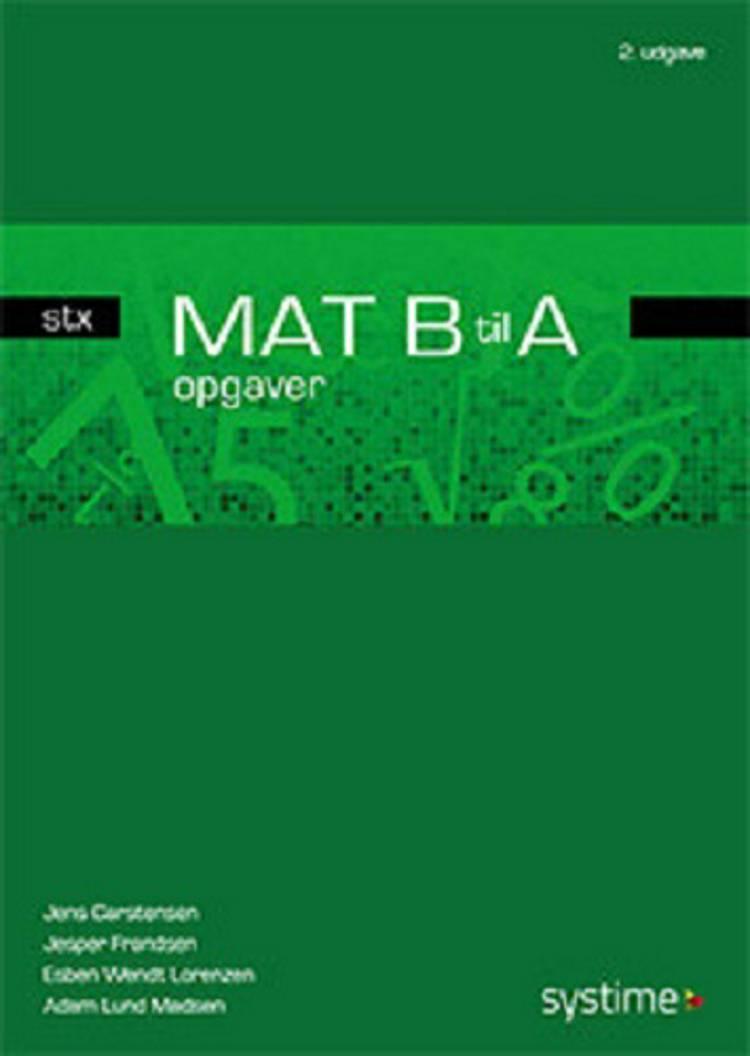 MAT B til A - stx - opgaver af Jesper Frandsen, Jens Carstensen og Esben Wendt Lorenzen m.fl.