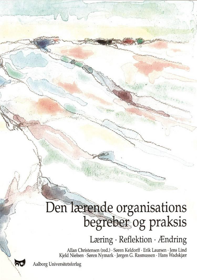Den lærende organisations begreber og praksis af Erik Laursen, Allan Christensen og Søren Keldorff m.fl.