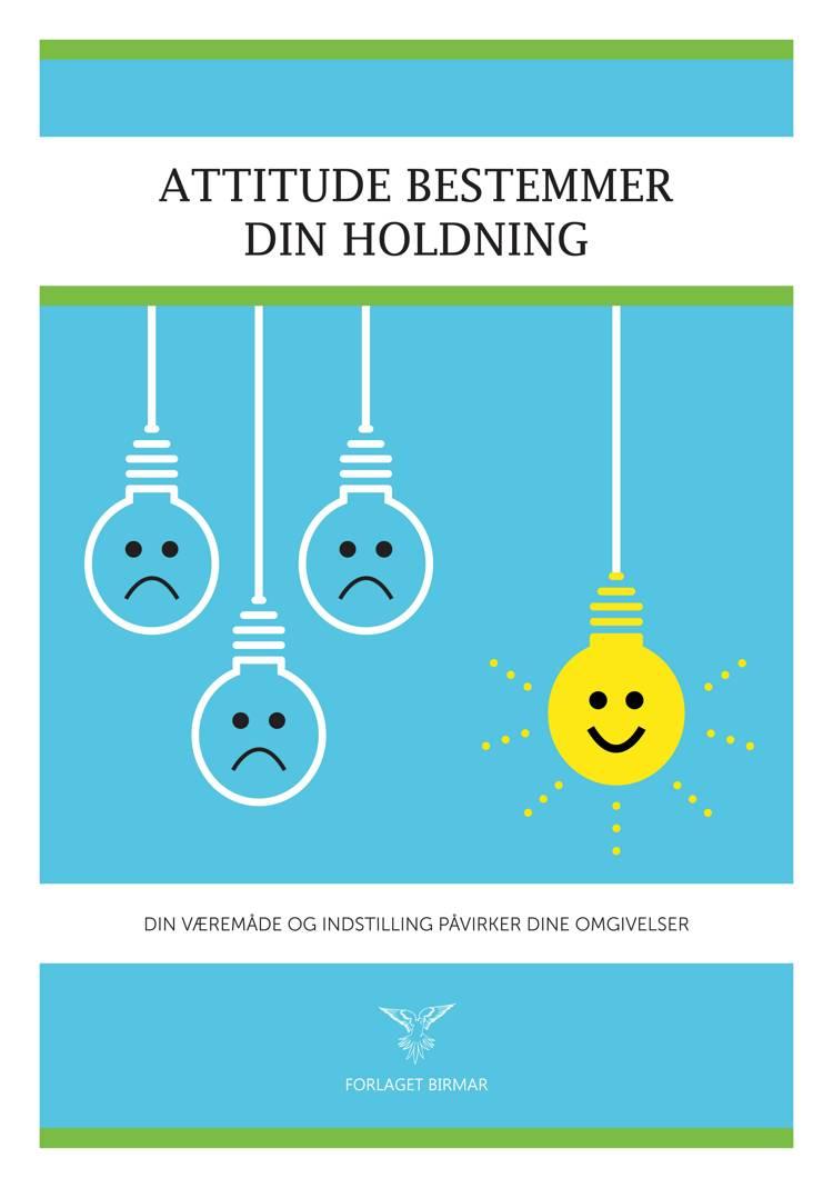 Attitude bestemmer din holdning af Lars Stig Duehart
