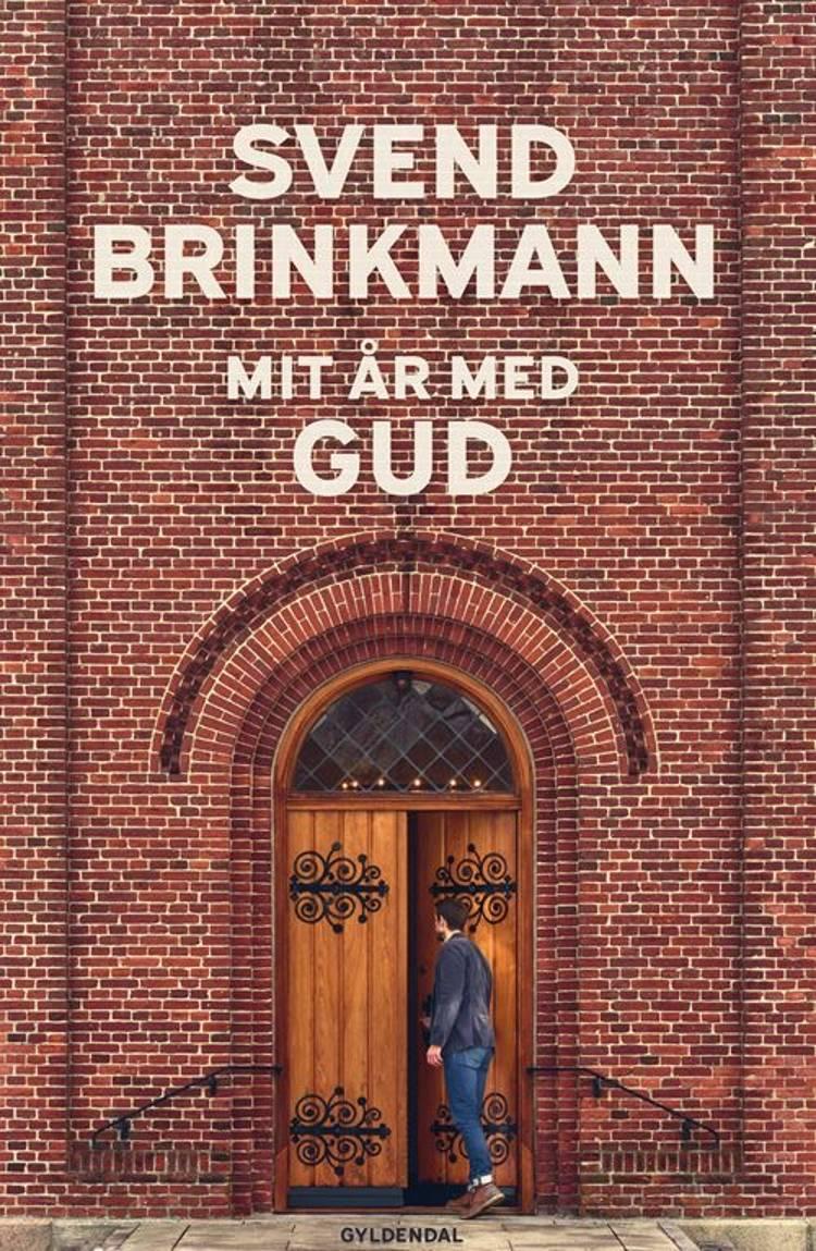 Mit år med Gud af Svend Brinkmann