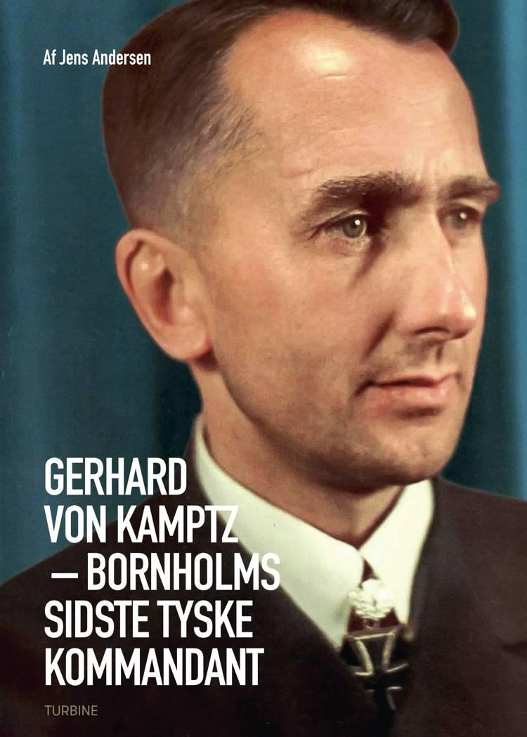 Gerhard von Kamptz - Bornholms sidste tyske kommandant af Jens Andersen