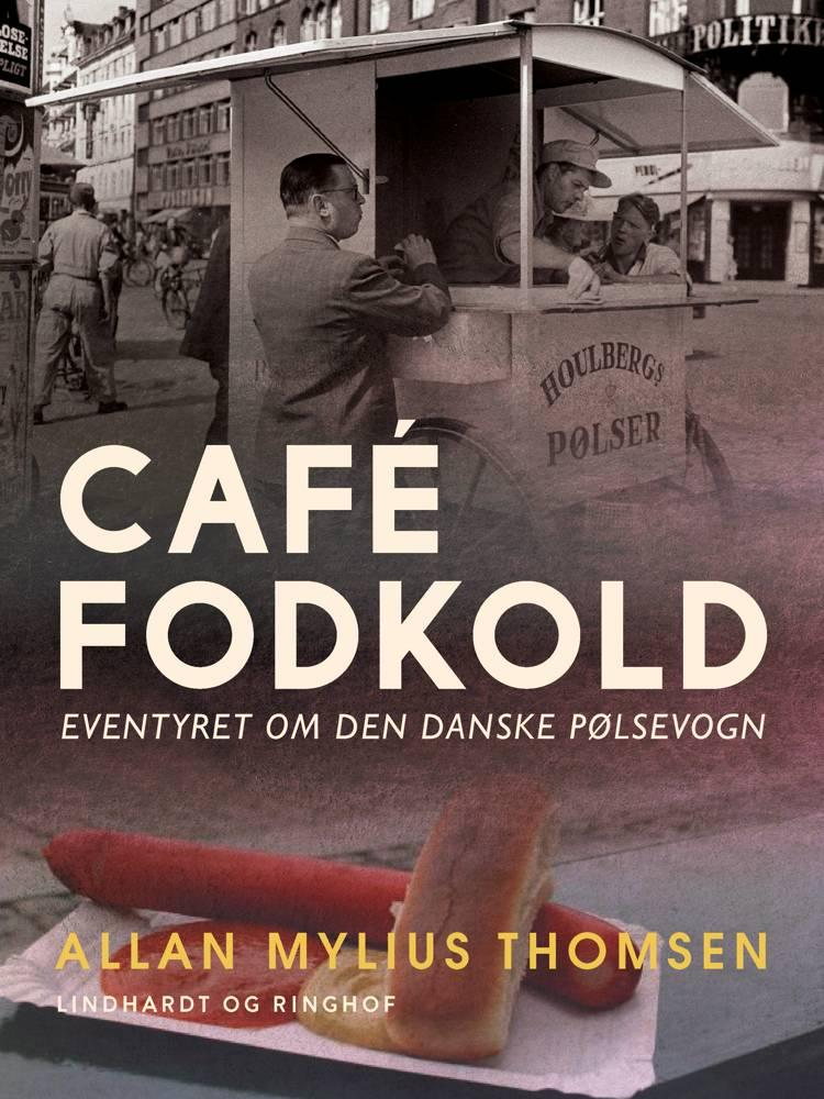 Café Fodkold. Eventyret om den danske pølsevogn af Allan Mylius Thomsen