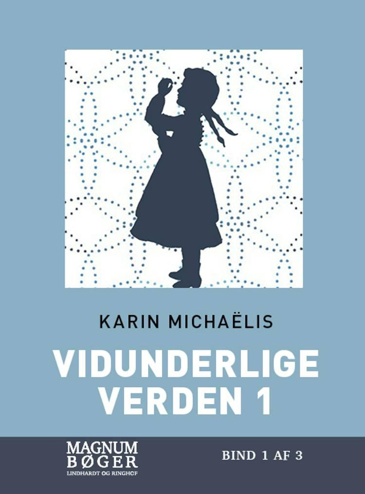 Vidunderlige verden 1 af Karin Michaëlis