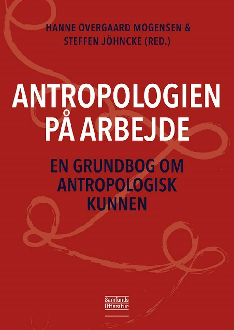 Antropologien på arbejde af Hanne Overgaard Mogensen og Steffen Jöhncke