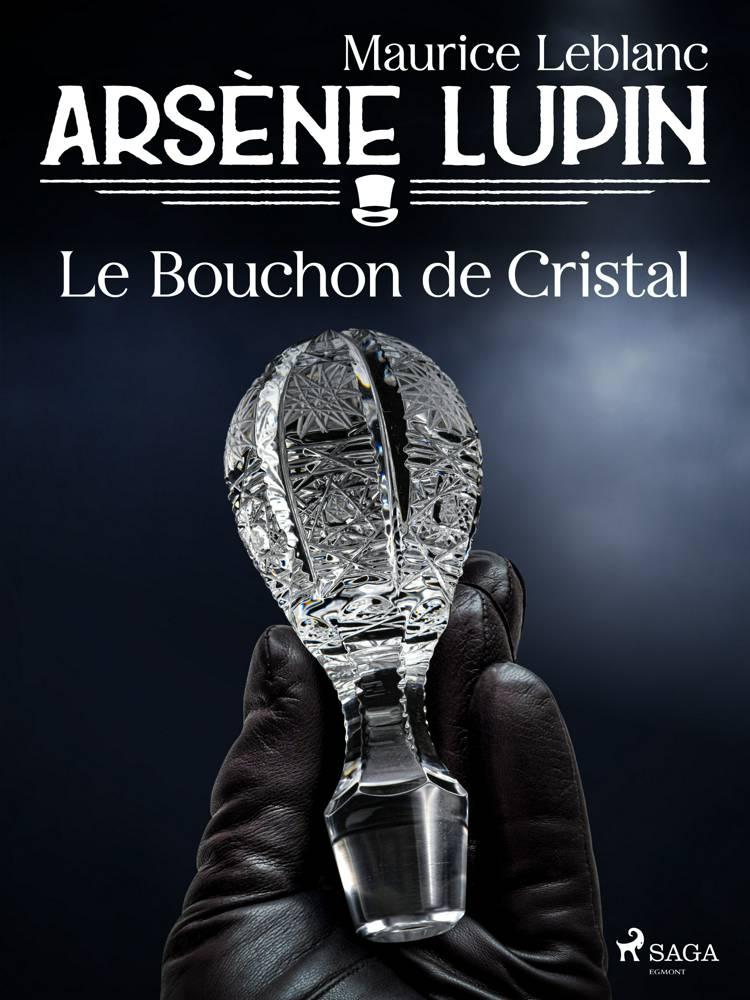 Arsène Lupin -- Le Bouchon de Cristal af Maurice Leblanc