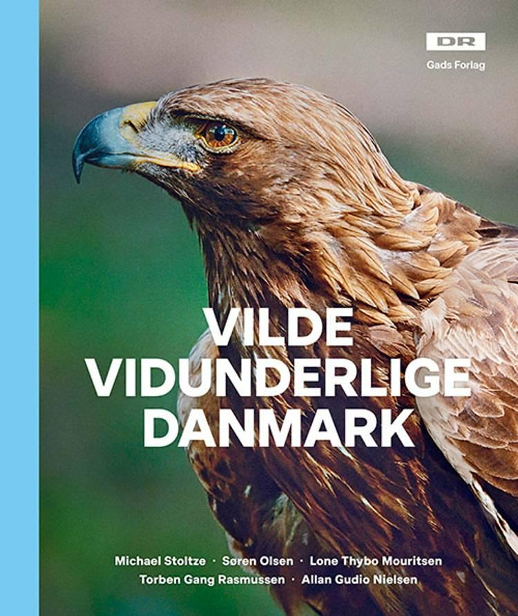Vilde vidunderlige Danmark af Michael Stoltze, Søren Olsen og Lone Thybo Mouritsen m.fl.