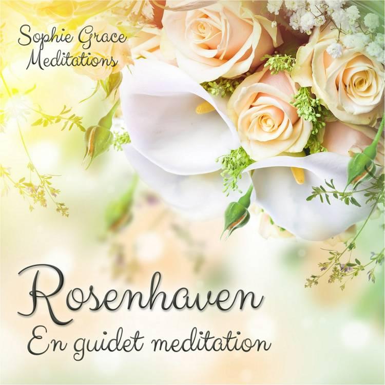 Rosenhaven. En guidet meditation af Sophie Grace Meditations