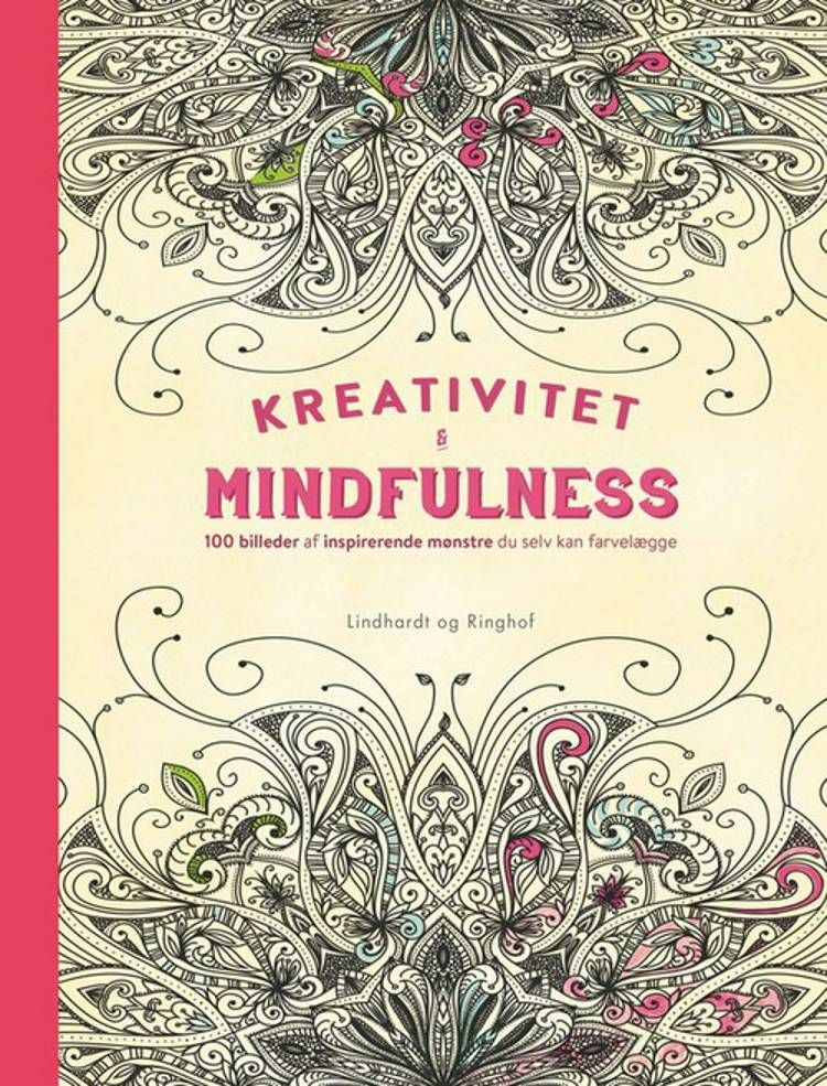 Kreativitet og mindfulness - 100 billeder med inspirerende mønstre du selv kan farvelægge