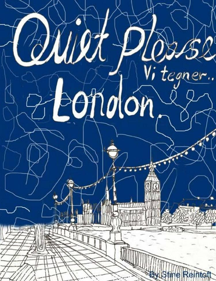 Quiet Please-Vi Tegner London. af Stine Reintoft