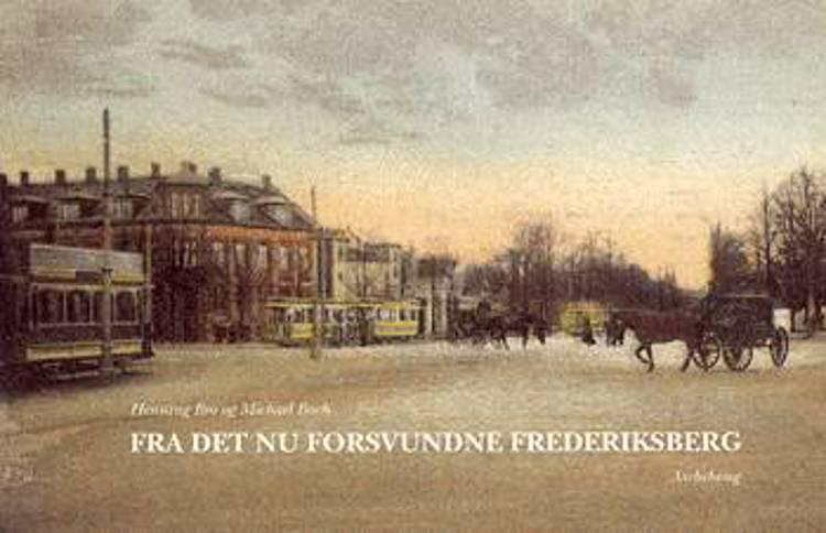 Fra det nu forsvundne Frederiksberg af Henning Bro og Michael Bach