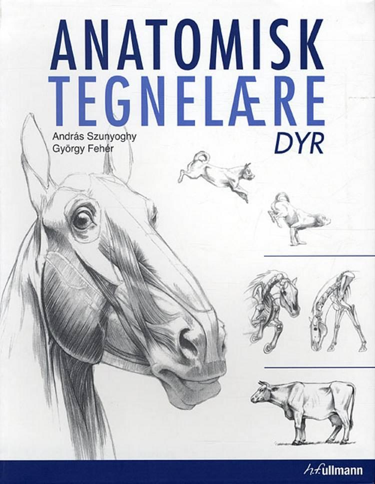 Anatomisk tegnelære - Dyr af Andreas Szunyoghy