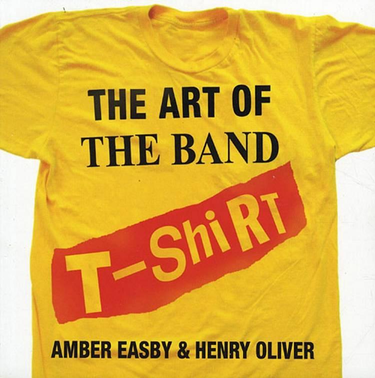 The Art of the Band T-shirt af Amber Easby og Henry Oliver
