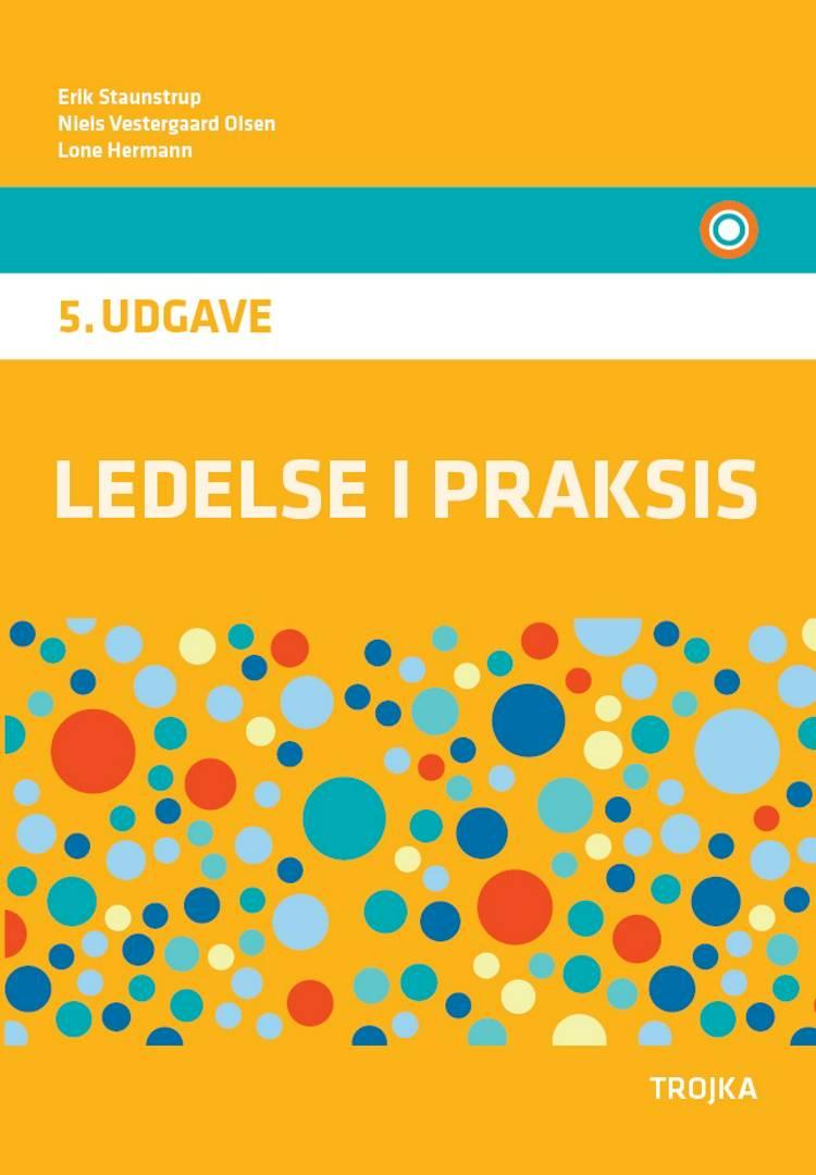 Ledelse i praksis, 5. udgave, lærebog af Erik Staunstrup, Lone Hermann og Niels Vestergaaard Olsen