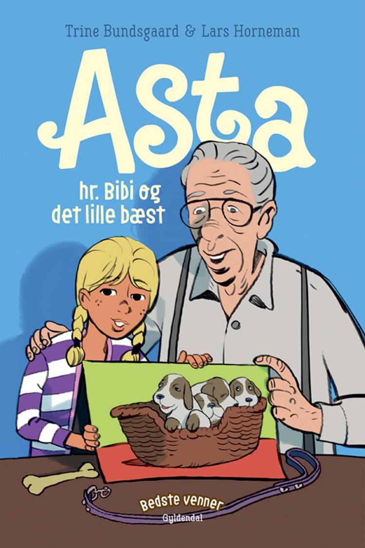 Asta, hr. Bibi og det lille bæst af Trine Bundsgaard