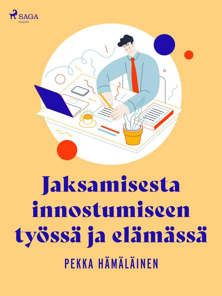 Jaksamisesta innostumiseen työssä ja elämässä af Pekka Hämäläinen