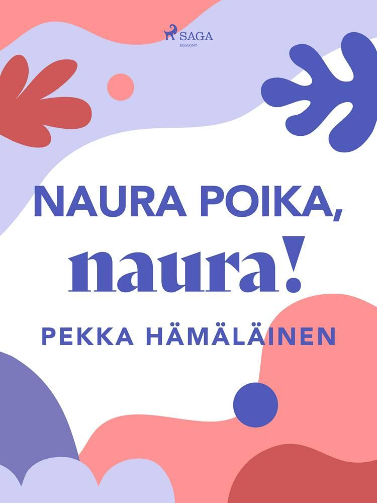 Naura poika, naura! af Pekka Hämäläinen