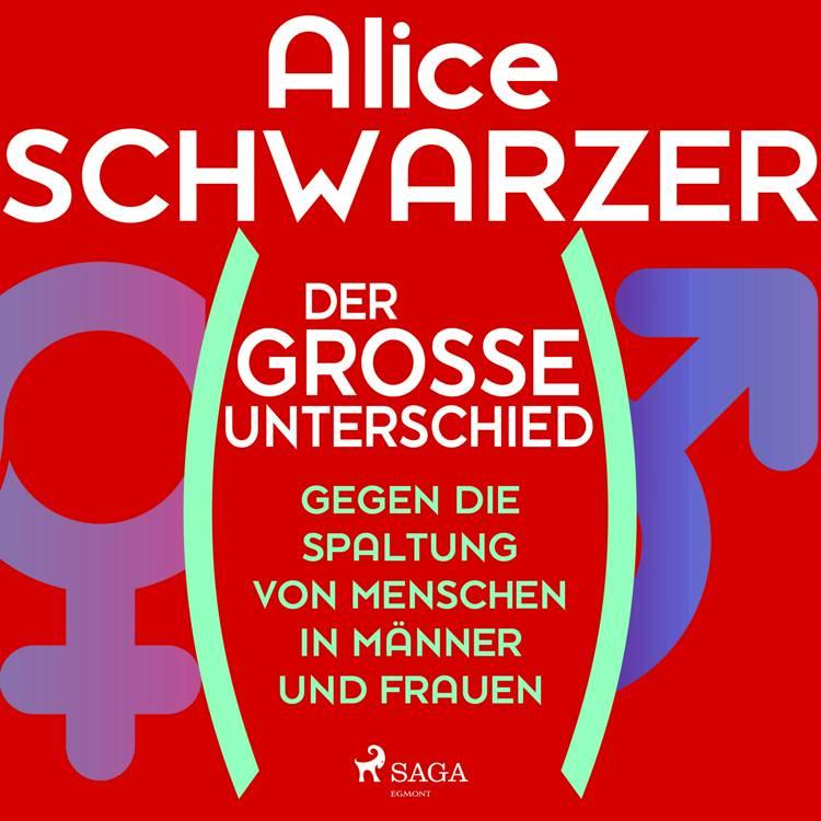 Der große Unterschied. Gegen die Spaltung von Menschen in Männer und Frauen af Alice Schwarzer
