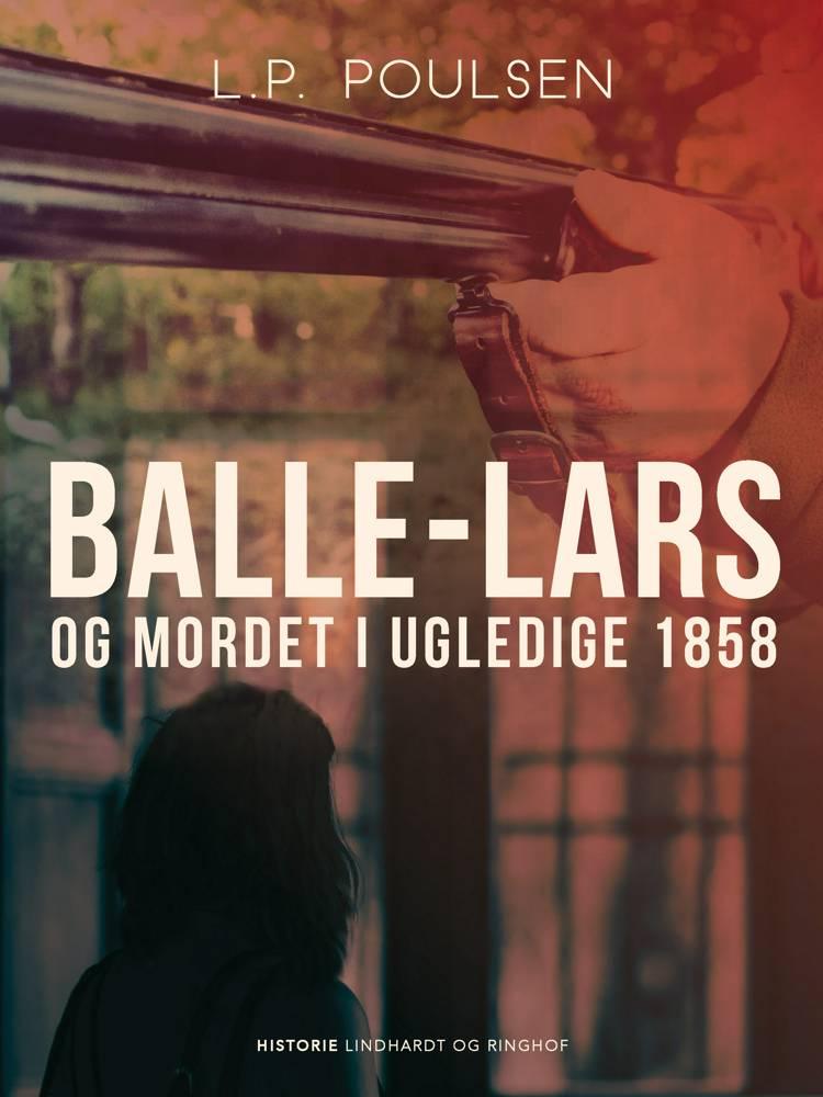 Balle-Lars og mordet i Ugledige 1858 af L.P. Poulsen