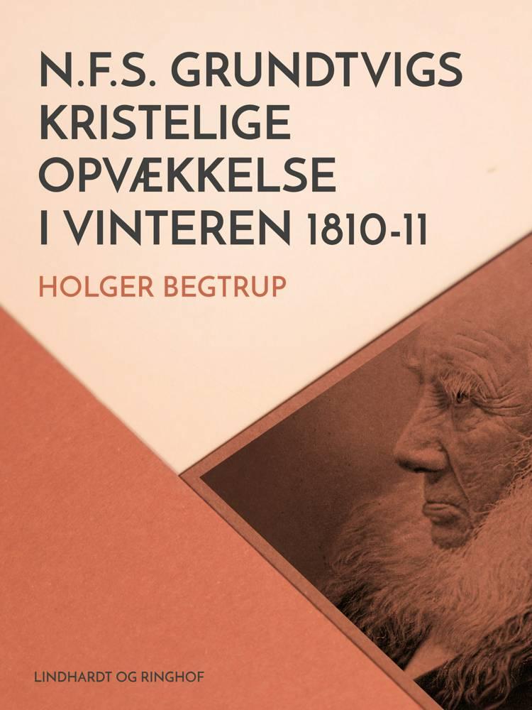 N.F.S. Grundtvigs kristelige opvækkelse i vinteren 1810-11 af Holger Begtrup