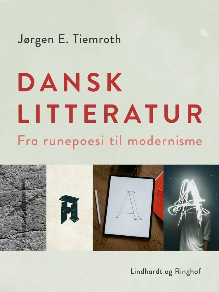 Dansk litteratur. Fra runepoesi til modernisme af Jørgen E. Tiemroth
