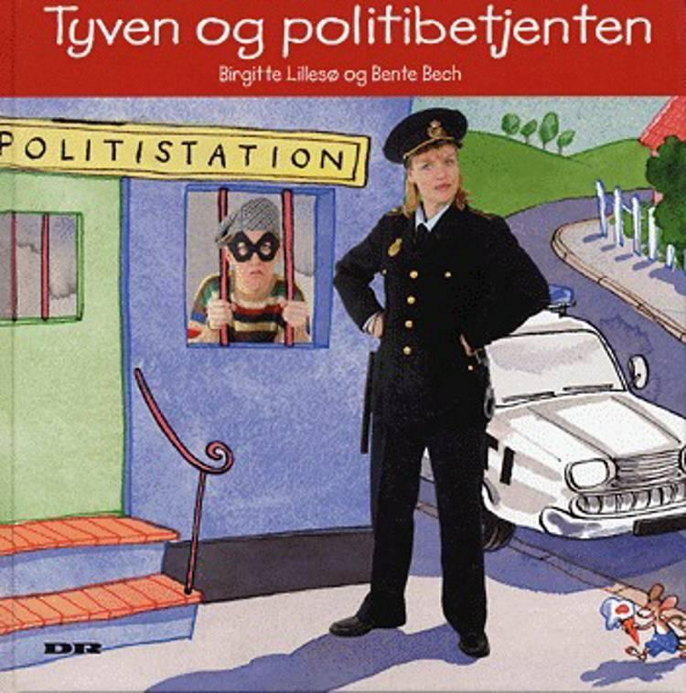 Tyven og politibetjenten af Bente Bech, Tina Rosendahl, Birgitte Lillesø og Birgitte Lillesø og Bente Bech