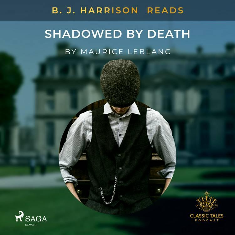 B. J. Harrison Reads Shadowed by Death af Maurice Leblanc