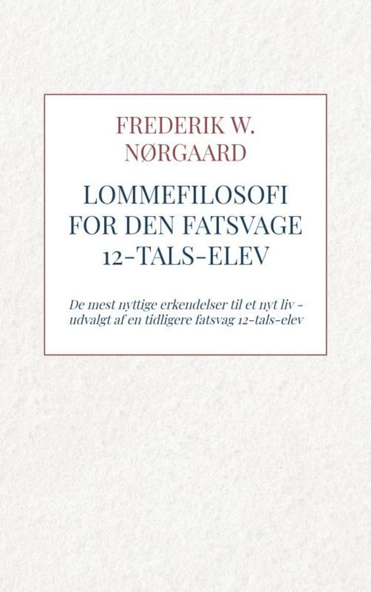 Lommefilosofi for Den Fatsvage 12-tals-elev af Frederik W. Nørgaard