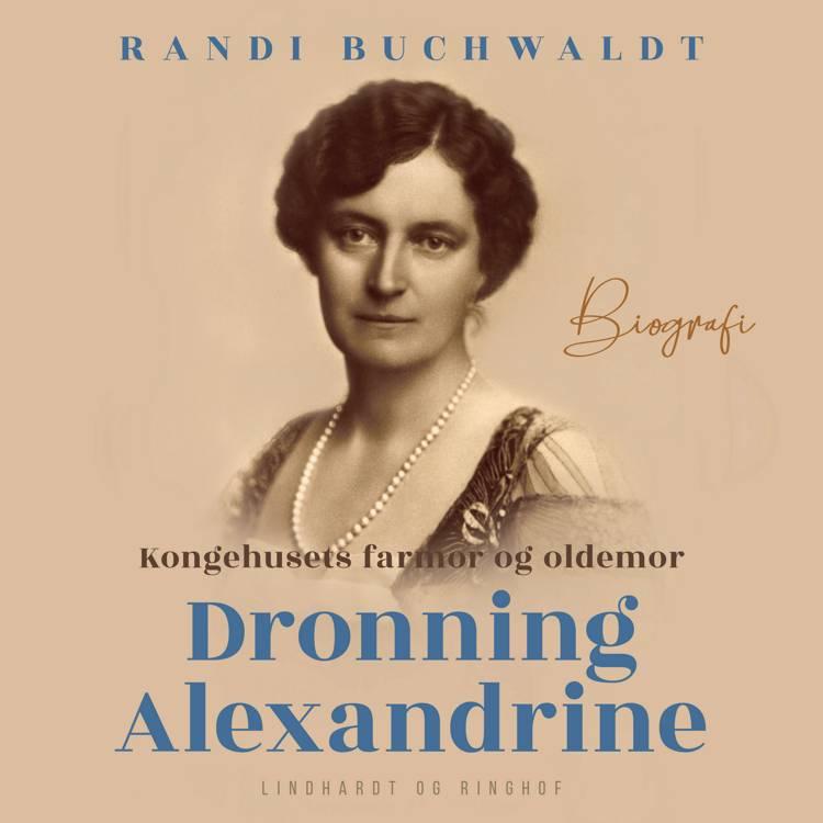 Kongehusets farmor og oldemor Dronning Alexandrine af Randi Buchwaldt